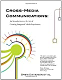Cross-Media Communications: an Introduction to the Art of Creating Integrated Media Experiences, Drew Davidson and et al., 0557285658