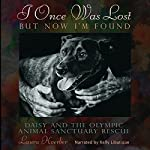 I Once Was Lost, But Now I'm Found: Daisy and the Olympic Animal Sanctuary Rescue | Laura Koerber