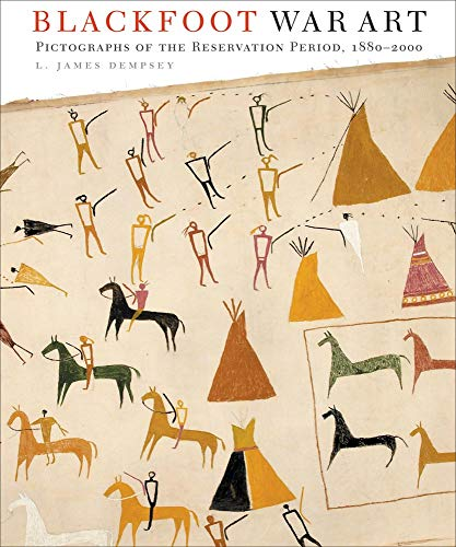 Blackfoot War Art: Pictographs of the Reservation Period, 1880-2000
