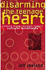 Disarming the Teenage Heart: Helping Teens Navigate Today's Cultural Minefields Paperback