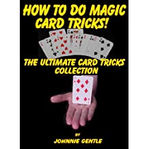 How To Do Magic Card Tricks - The Ultimate Card Trick Collection: Amazin Magic Card Tricks that are Easy To Do and Fully Expained in Step by Step Insturctions