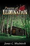 Process of Elimination, James C. MacIntosh, 0741453991