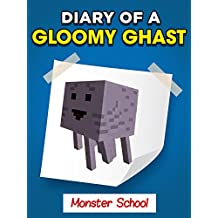 """MINECRAFT: Diary of a Gloomy Ghast - Monster School """"Book 1"""" (UNOFFICIAL MINECRAFT BOOK)"""