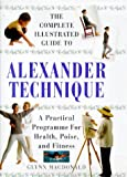 The Alexander Technique: A Practical Approach to Health, Poise and Fitness (Complete Illustrated Guide)