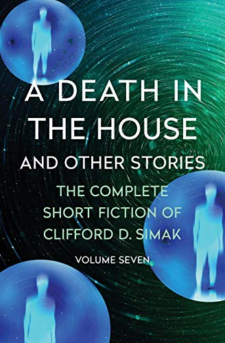 A Death in the House: And Other Stories (The Complete Short Fiction of Clifford D. Simak)