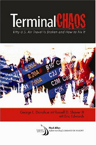 TERMINAL CHAOS: Why U.S. Air Travel Is Broken and How to Fix It (Library of Flight Series)