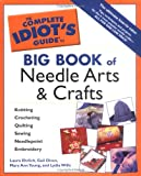 Complete Idiots Guide Big Book of Needle Arts and Crafts (The Complete Idiot's Guide)