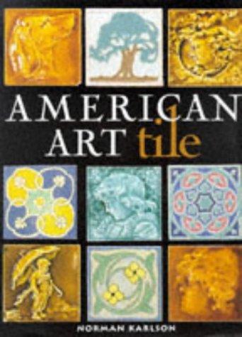American Art Tile 1876-1941 (American Ceramic Tile)