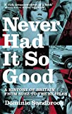 Never Had It So Good: A History of Britain from Suez to the Beatles