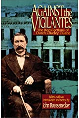 Against the Vigilantes: The Recollections of Dutch Charley Duane Hardcover
