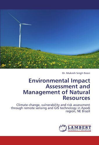 Environmental Impact Assessment and Management of Natural Resources: Climate change, vulnerability and risk assessment through remote sensing and GIS technology in Apodi region, NE Brazil