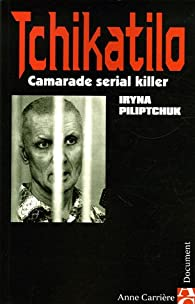 Tchikatilo : Camarade serial killer par Iryna Piliptchuk