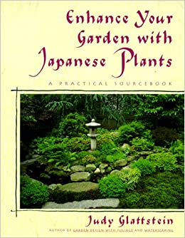 Enhance Your Garden With Japanese Plants: A Practical Sourcebook
