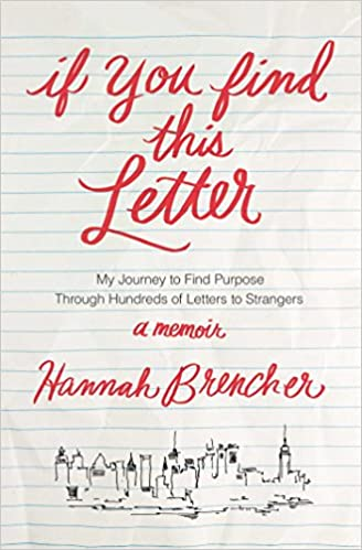If You Find This Letter My Journey To Purpose Through Hundreds Of Letters Strangers Hannah Brencher 9781476784106 Amazon Books