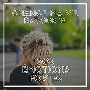 SOS émotions fortes (Change ma vie 14) Magazine Audio