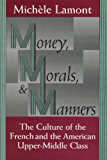 Money, Morals, and Manners: The Culture of the French and the American Upper-Middle Class (Morality and Society Series)