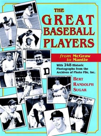 The Great Baseball Players from McGraw to Mantle: With 248 Historic Photographs from the Archives of