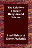 The Relations Between Religion and Scien, Lord Bish Frederick, 1406808415