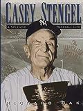 Casey Stengel: A Splendid Baseball Life