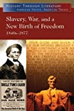 Slavery, War, and a New Birth of Freedom : 1840s-1877, , 0765683245