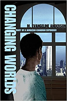 CHANGING WORLDS: Diary of a Jamaican-Canadian Experience