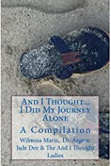 And I Thought. . .  I Did My Journey Alone: A Compilation (An And I Thought Book) (Volume 4) Paperback