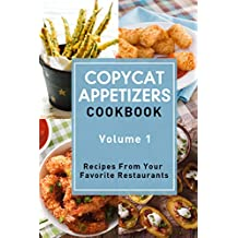 Copycat Appetizers Cookbook, Volume 1: Recipes From Your  Favorite Restaurants