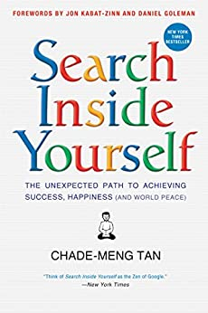 Search Inside Yourself: The Unexpected Path to Achieving Success, Happiness (and World Peace) by [Tan, Chade-Meng, Goleman, Daniel, Kabat-Zinn, Jon]