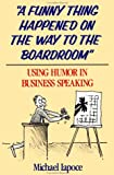 A Funny Thing Happened on the Way to the Boardroom, Michael Iapoce, 0471636495