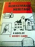 A Horseman's Heritage, I. Woody Clark, 0533112133