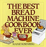 The Best Bread Machine Cookbook Ever, Madge Rosenberg, 0060169273