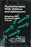 Psychotherapies with Children and Adolescents : Adapting the Psychodynamic Process, John D., M.D. O'Brien, Daniel J. Pilowsky, 0880484063