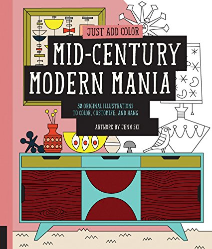 Just Add Color: Mid-Century Modern Mania: 30 Original Illustrations To Color, Customize, and Hang 51EBHdP9ZUL