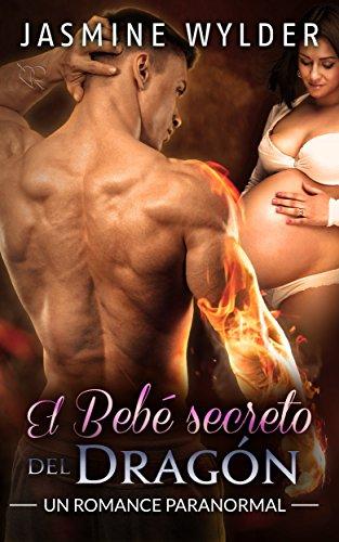 El Bebé secreto del Dragón: Un Romance Paranormal (Secretos de los Dragones nº 1) (Spanish Edition)