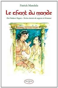 Le chant du monde - Des Vedas à Tagore par Patrick Mandala