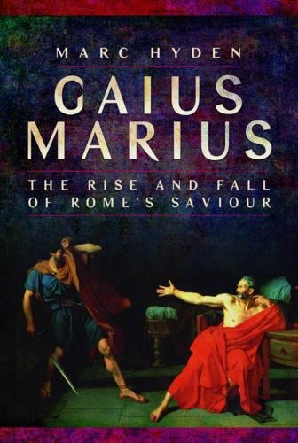 strong Gaius Marius: The Rise and Fall of Rome's Saviour