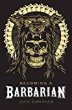 Book cover from Becoming a Barbarianby Jack Donovan