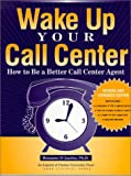 Wake up Your Call Center : How to Be a Better Call Center Agent, D'Ausilio, Rosanne, 1557531692