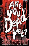 Are You Dead Yet?, Shane Hoffman, 1612860346