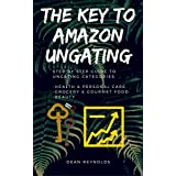 The Key To Amazon Ungating: Step By Step Guide To Becoming Ungated In Health & Personal Care, Grocery & Gourmet Food, Beauty: Plus Other Restricted Categories