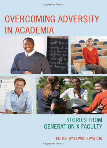Overcoming Adversity in Academia: Stories from Generation X Faculty