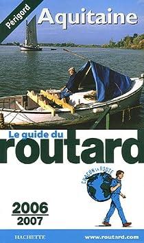 Guide du routard. Aquitaine. 2006-2007 par Guide du Routard