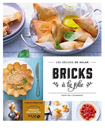 Bricks à la folie - Les délices de Solar Broché – 2 janvier 2015 Martine LIZAMBARD 2263066608 Cuisine actuelle et tendances Amuse-gueule Apéritif