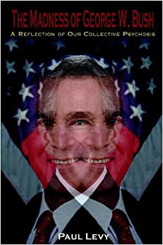 Book The Madness of George W. Bush: A Reflection of Our Collective Psychosis
