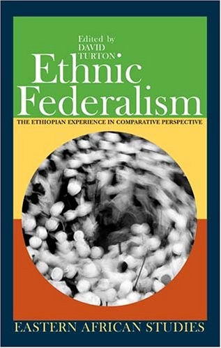 Read Online Ethnic Federalism: The Ethiopian Experience in Comparative Perspective (Eastern African Studies) pdf epub