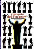 Ni empereur ni roi, chef d'orchestre