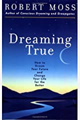 Dreaming True: How to Dream Your Future and Change Your Life for the Better Paperback