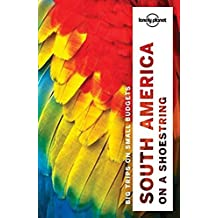 Lonely Planet South America on a shoestring 13th Ed.: 13th Edition