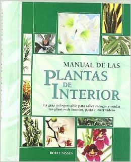 Manual de las plantas de interior: Crea un hermoso jardín en tu propia casa Manuales ilustrados: Amazon.es: Nissen, Dorte: Libros