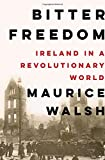 img - for Bitter Freedom: Ireland in a Revolutionary World book / textbook / text book